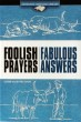 Foolish Prayers, Fabulous Answers